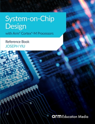 System-on-Chip Design with Arm(R) Cortex(R)-M Processors: Reference Book-cover