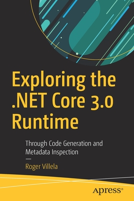 Exploring the .Net Core 3.0 Runtime: Through Code Generation and Metadata Inspection-cover