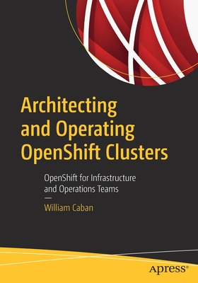 Architecting and Operating Openshift Clusters: Openshift for Infrastructure and Operations Teams-cover