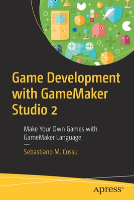 Game Development with Gamemaker Studio 2: Make Your Own Games with Gamemaker Language-cover