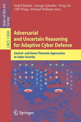 Adversarial and Uncertain Reasoning for Adaptive Cyber Defense: Control- And Game-Theoretic Approaches to Cyber Security-cover
