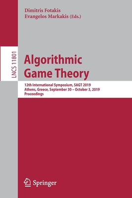 Algorithmic Game Theory: 12th International Symposium, Sagt 2019, Athens, Greece, September 30 - October 3, 2019, Proceedings-cover