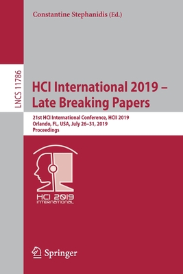 Hci International 2019 - Late Breaking Papers: 21st Hci International Conference, Hcii 2019, Orlando, Fl, Usa, July 26-31, 2019, Proceedings-cover