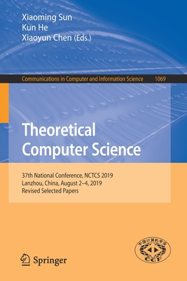 Theoretical Computer Science: 37th National Conference, Nctcs 2019, Lanzhou, China, August 2-4, 2019, Revised Selected Papers-cover