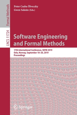 Software Engineering and Formal Methods: 17th International Conference, Sefm 2019, Oslo, Norway, September 18-20, 2019, Proceedings-cover