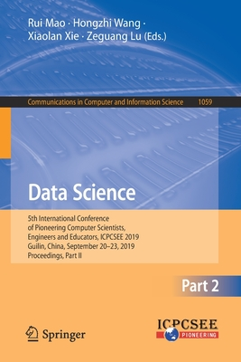 Data Science: 5th International Conference of Pioneering Computer Scientists, Engineers and Educators, Icpcsee 2019, Guilin, China,