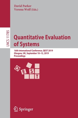 Quantitative Evaluation of Systems: 16th International Conference, Qest 2019, Glasgow, Uk, September 10-12, 2019, Proceedings-cover