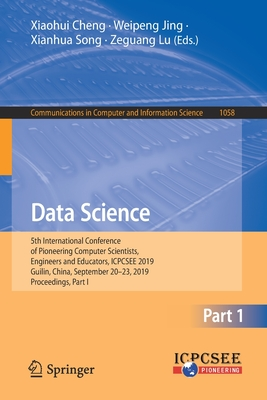 Data Science: 5th International Conference of Pioneering Computer Scientists, Engineers and Educators, Icpcsee 2019, Guilin, China,-cover