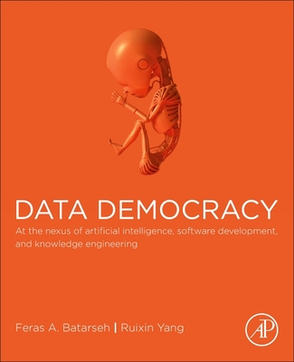 Data Democracy: At the Nexus of Artificial Intelligence, Software Development, and Knowledge Engineering-cover