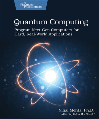 Quantum Computing: Program Next-Gen Computers for Hard, Real-World Applications-cover