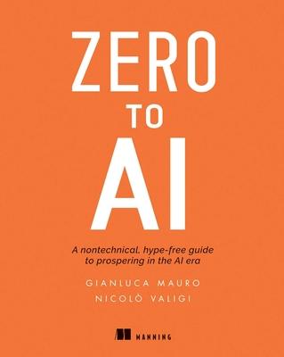 Zero to AI: A Non-Technical, Hype-Free Guide to Prospering in the AI Era-cover