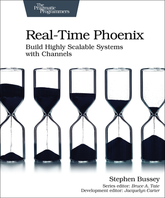 Real-Time Phoenix: Build Highly Scalable Systems with Channels-cover