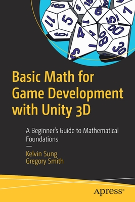 Basic Math for Game Development with Unity 3D: A Beginner's Guide to Mathematical Foundations-cover