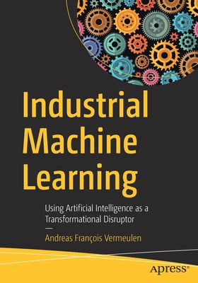 Industrial Machine Learning: Using Artificial Intelligence as a Transformational Disruptor-cover