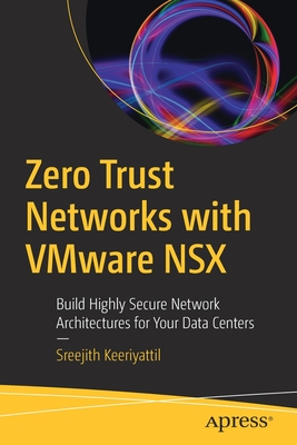 Zero Trust Networks with Vmware Nsx: Build Highly Secure Network Architectures for Your Data Centers-cover
