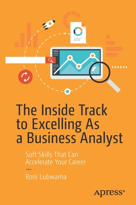 The Inside Track to Excelling as a Business Analyst: Soft Skills That Can Accelerate Your Career-cover