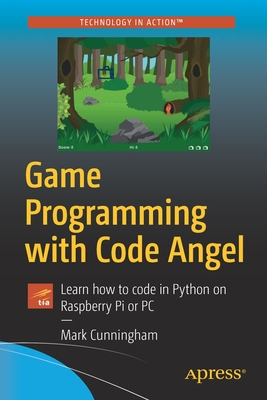 Game Programming with Code Angel: Learn How to Code in Python on Raspberry Pi or PC-cover