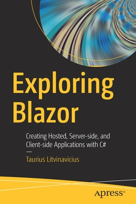 Exploring Blazor: Creating Hosted, Server-Side, and Client-Side Applications with C#-cover