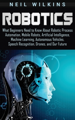 Robotics: What Beginners Need to Know about Robotic Process Automation, Mobile Robots, Artificial Intelligence, Machine Learning-cover