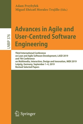 Advances in Agile and User-Centred Software Engineering: Third International Conference on Lean and Agile Software Development, Lasd 2019, and 7th Con-cover