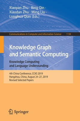 Knowledge Graph and Semantic Computing: Knowledge Computing and Language Understanding: 4th China Conference, Ccks 2019, Hangzhou, China, August 24-27-cover