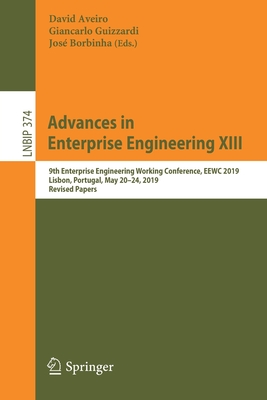 Advances in Enterprise Engineering XIII: 9th Enterprise Engineering Working Conference, Eewc 2019, Lisbon, Portugal, May 20-24, 2019, Revised Papers-cover