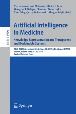 Artificial Intelligence in Medicine: Knowledge Representation and Transparent and Explainable Systems: Aime 2019 International Workshops, Kr4hc/Prohea-cover