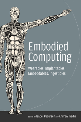 Embodied Computing: Wearables, Implantables, Embeddables, Ingestibles-cover