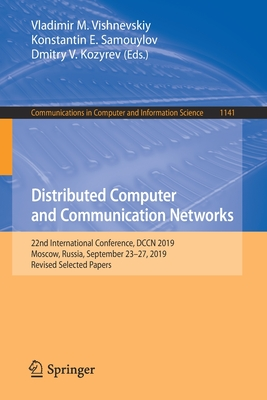 Distributed Computer and Communication Networks: 22nd International Conference, Dccn 2019, Moscow, Russia, September 23-27, 2019, Revised Selected Pap-cover