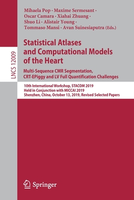 Statistical Atlases and Computational Models of the Heart. Multi-Sequence Cmr Segmentation, Crt-Epiggy and LV Full Quantification Challenges: 10th Int-cover