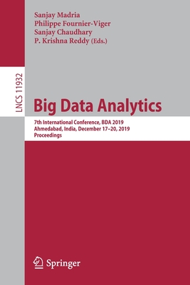 Big Data Analytics: 7th International Conference, Bda 2019, Ahmedabad, India, December 17-20, 2019, Proceedings-cover