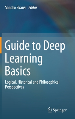 Guide to Deep Learning Basics: Logical, Historical and Philosophical Perspectives-cover