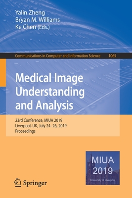 Medical Image Understanding and Analysis: 23rd Conference, Miua 2019, Liverpool, Uk, July 24-26, 2019, Proceedings-cover