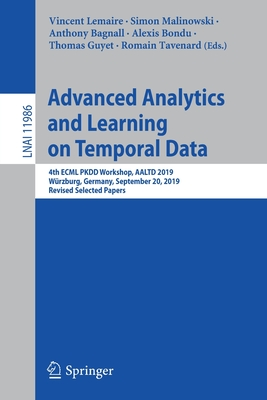 Advanced Analytics and Learning on Temporal Data: 4th Ecml Pkdd Workshop, Aaltd 2019, Würzburg, Germany, September 20, 2019, Revised Selected Papers-cover