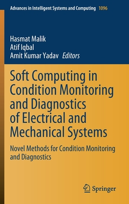 Soft Computing in Condition Monitoring and Diagnostics of Electrical and Mechanical Systems: Novel Methods for Condition Monitoring and Diagnostics-cover