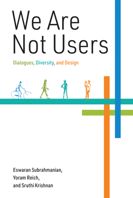 We Are Not Users: Dialogues, Diversity, and Design-cover