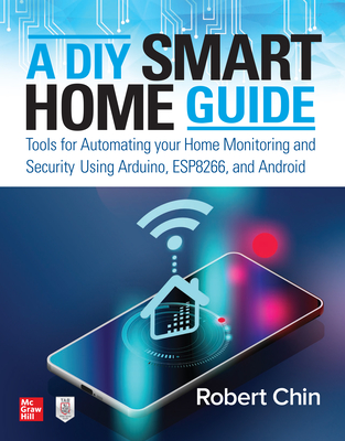 A DIY Smart Home Guide: Tools for Automating Your Home Monitoring and Security Using Arduino, Esp8266, and Android-cover