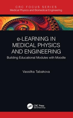 E-Learning in Medical Physics and Engineering: Building Educational Modules with Moodle-cover