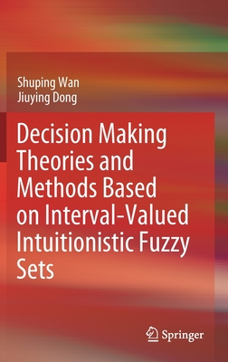 Decision Making Theories and Methods Based on Interval-Valued Intuitionistic Fuzzy Sets-cover