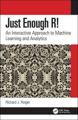 Just Enough R!: An Interactive Approach to Machine Learning and Analytics-cover