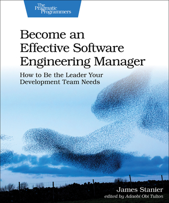 Become an Effective Software Engineering Manager: How to Be the Leader Your Development Team Needs-cover