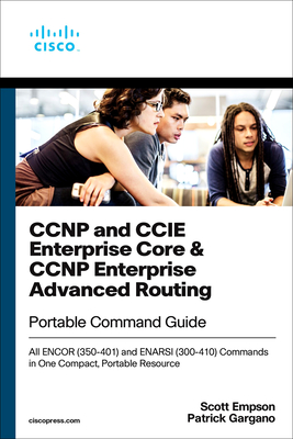 CCNP and CCIE Enterprise Core & CCNP Advanced Routing Portable Command Guide: All Encor (350-401) and Enarsi (300-410) Commands in One Compact, Portab-cover