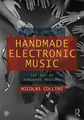 Handmade Electronic Music: The Art of Hardware Hacking-cover