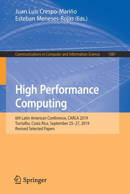 High Performance Computing: 6th Latin American Conference, Carla 2019, Turrialba, Costa Rica, September 25-27, 2019, Revised Selected Papers-cover
