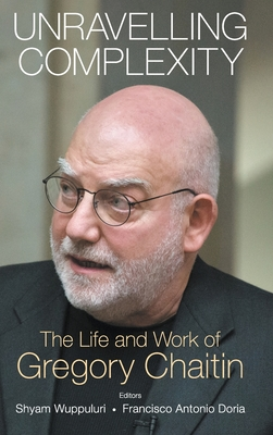 Unravelling Complexity: The Life and Work of Gregory Chaitin-cover