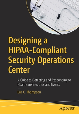 Designing a HIPAA-Compliant Security Operations Center: A Guide to Detecting and Responding to Healthcare Breaches and Events -cover