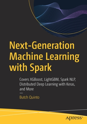 Next-Generation Machine Learning with Spark: Covers Xgboost, Lightgbm, Spark Nlp, Distributed Deep Learning with Keras, and More-cover