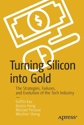 Turning Silicon Into Gold: The Strategies, Failures, and Evolution of the Tech Industry-cover