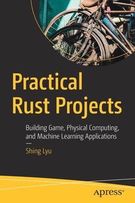 Practical Rust Projects: Building Game, Physical Computing, and Machine Learning Applications-cover