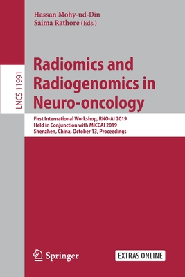 Radiomics and Radiogenomics in Neuro-Oncology: First International Workshop, Rno-AI 2019, Held in Conjunction with Miccai 2019, Shenzhen, China, Octob-cover